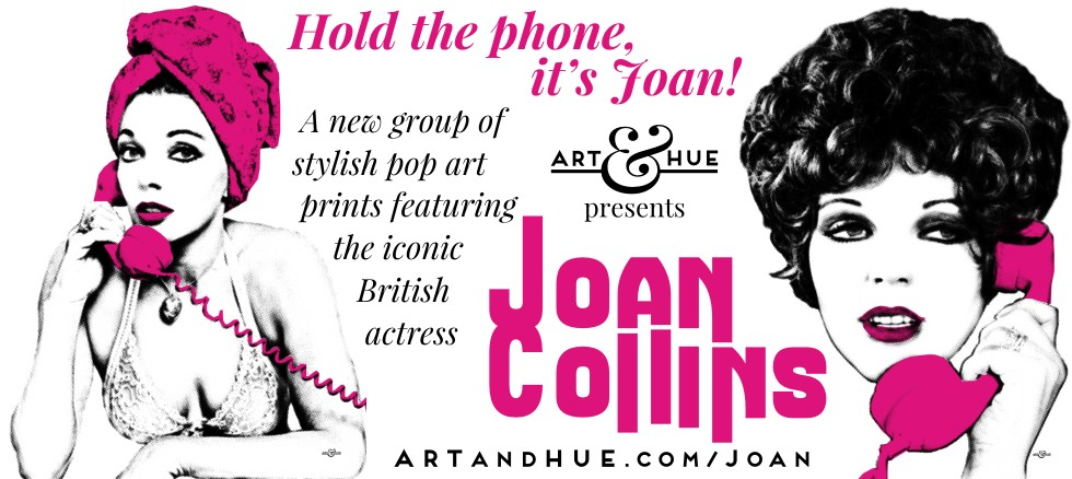 Art & Hue presents Joan Collins Pop Art