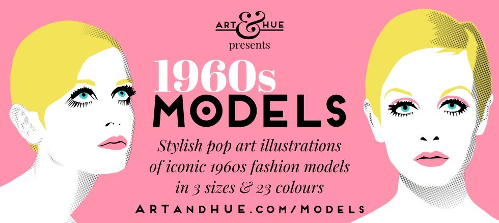 Art & Hue presents 1960s Models pop art illustrations