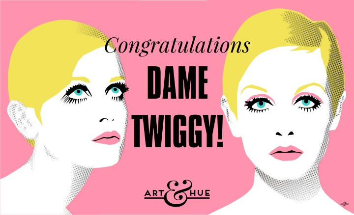 Congratulations Dame Twiggy from Art & Hue