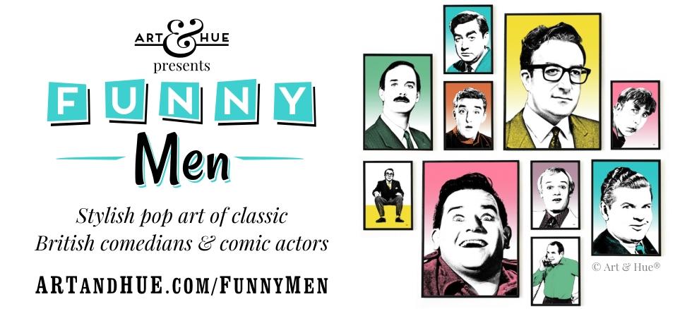 Art & Hue presents Funny Men stylish pop art of British comedians