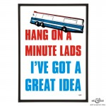 Hang on a minute lads I've got a great idea Italian Job bus pop art print by Art & Hue