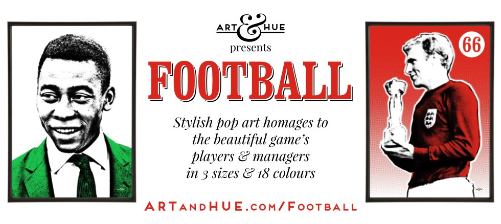 Art & Hue presents Football stylish pop art prints in homage to players & managers of the beautiful game
